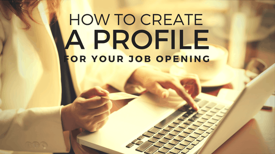 how to create a profile for your job opening