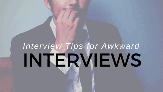 Interview tips for awkward interviews